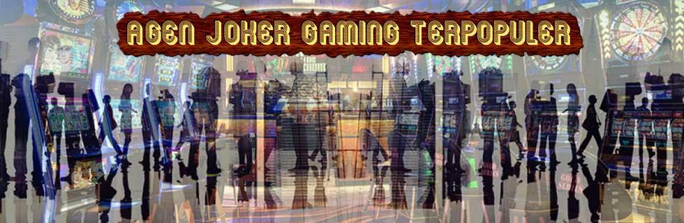 Agen Joker Gaming Terpopuler Serta Keuntungan